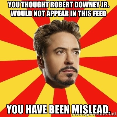Leave it to Iron Man - You thought Robert Downey Jr. would not appear in this feed  you have been mislead.