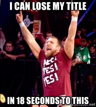 Daniel Bryan YES! - I can lose my title In 18 seconds to this