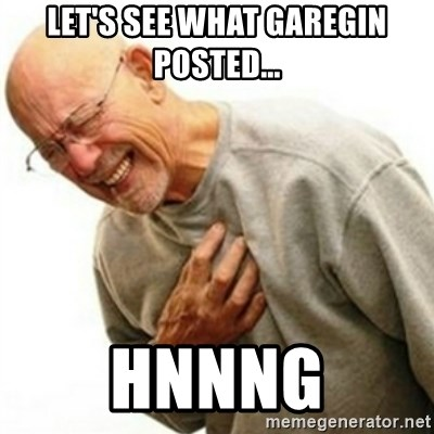hnnng - Let's see what garegin posted... HNNNG