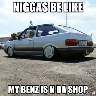 treiquilimei - niggas be like  my benz is n da shop