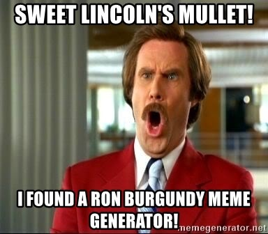 46520363 sweet lincoln's mullet! i found a ron burgundy meme generator! ron