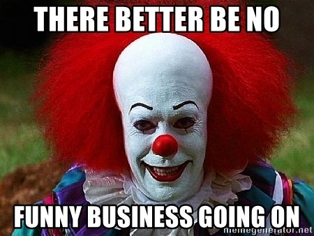 46527451 there better be no funny business going on pennywise the clown