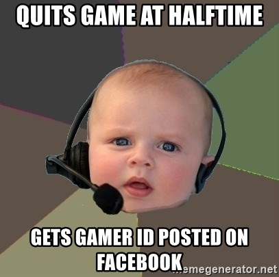 FPS N00b - Quits game at halftime gets gamer id posted on facebook