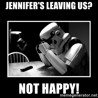 Sad Trooper - Jennifer's leaving us? Not happy!