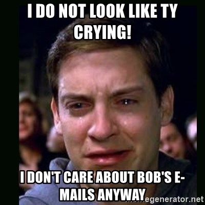 crying peter parker - i do not look like ty crying! I don't care about bob's e-mails anyway