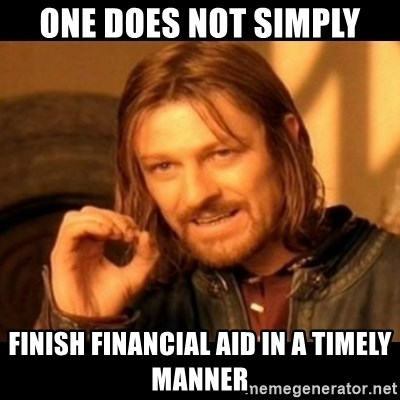 Does not simply walk into mordor Boromir  - One does not simply finish financial aid in a timely manner