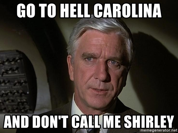 Leslie Nielsen Shirley - Go to hell Carolina And don't call me Shirley