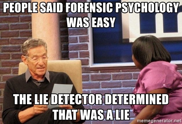 People Said Forensic Psychology Was Easy The Lie Detector Determined That Was A Lie Maury Lie Detector Meme Generator