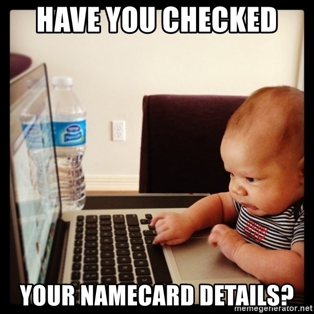 Hold on Mom just let me check the stock market real quick...the food can wait  - have you checked  your namecard details?