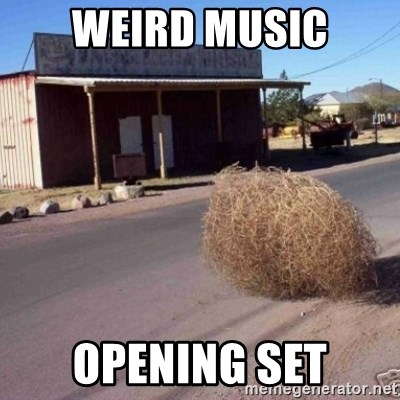 Tumbleweed - weird music opening set