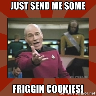 Annoyed Picard - Just Send me some Friggin Cookies!