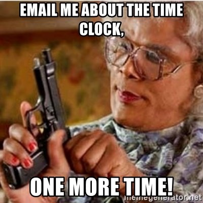 46599435 email me about the time clock, one more time! madea gun meme
