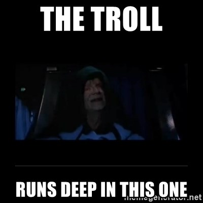 Emperor Palpatine - The troll  runs deep in this one