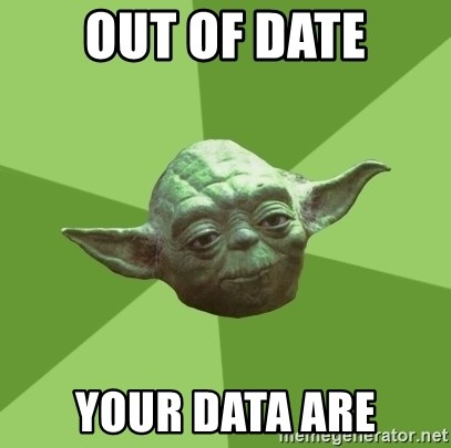 Advice Yoda Gives - OUT OF DATE YOUR DATA ARE
