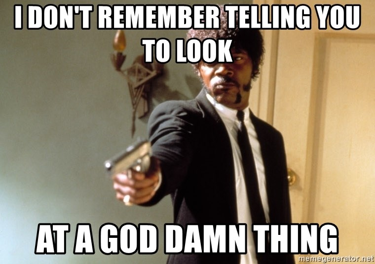 Samuel L Jackson - I don't remember telling you to look at a god damn thing