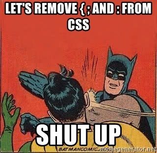 batman slap robin - Let's remove { ; and : from CSS shut up