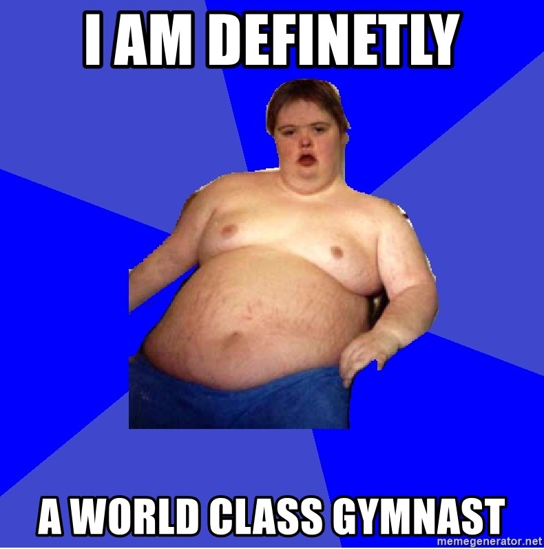 Chubby Fat Boy - I am definetly A world class gymnast