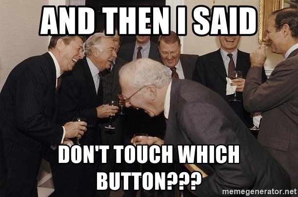 So Then I Said... - and then i said don't touch which button???