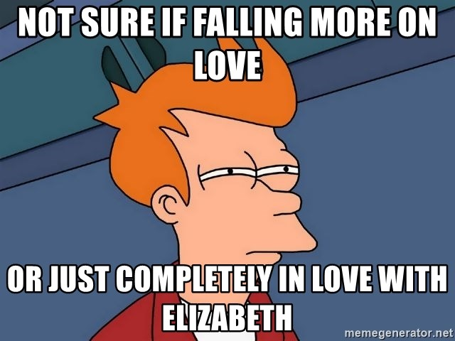 Futurama Fry - not sure if falling more on love or just completely in love with elizabeth