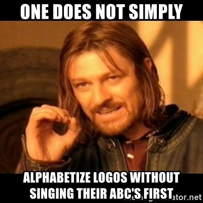 Does not simply walk into mordor Boromir  - One Does not simply ALPHABETIZE logos without singing their abc's first