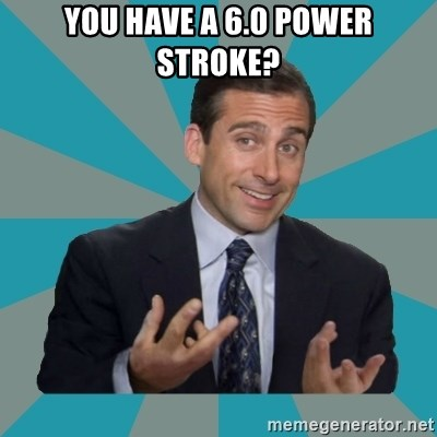That's What She Said - You have a 6.0 power stroke?