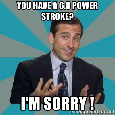 That's What She Said - You have a 6.0 power stroke? I'm sorry !