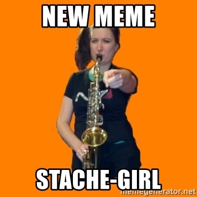 SaxGirl - New Meme Stache-Girl