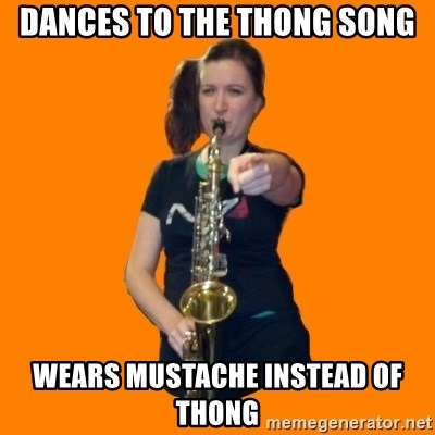 SaxGirl - DANCES TO THE THONG SONG WEARS MUSTACHE INSTEAD OF THONG