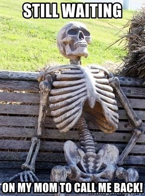 Waiting Skeleton - Still waiting on my Mom to call me back!