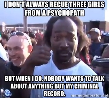 charles ramsey 3 - I don't always recue three girls from a psychopath but when i do, nobody wants to talk about anything but my criminal record.