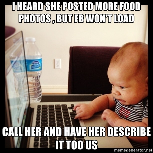 Hold on Mom just let me check the stock market real quick...the food can wait  - I heard she posted more food photos , but FB won't load  Call her and have her describe it too us