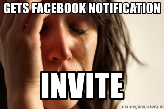 First World Problems - Gets facebook notification invite
