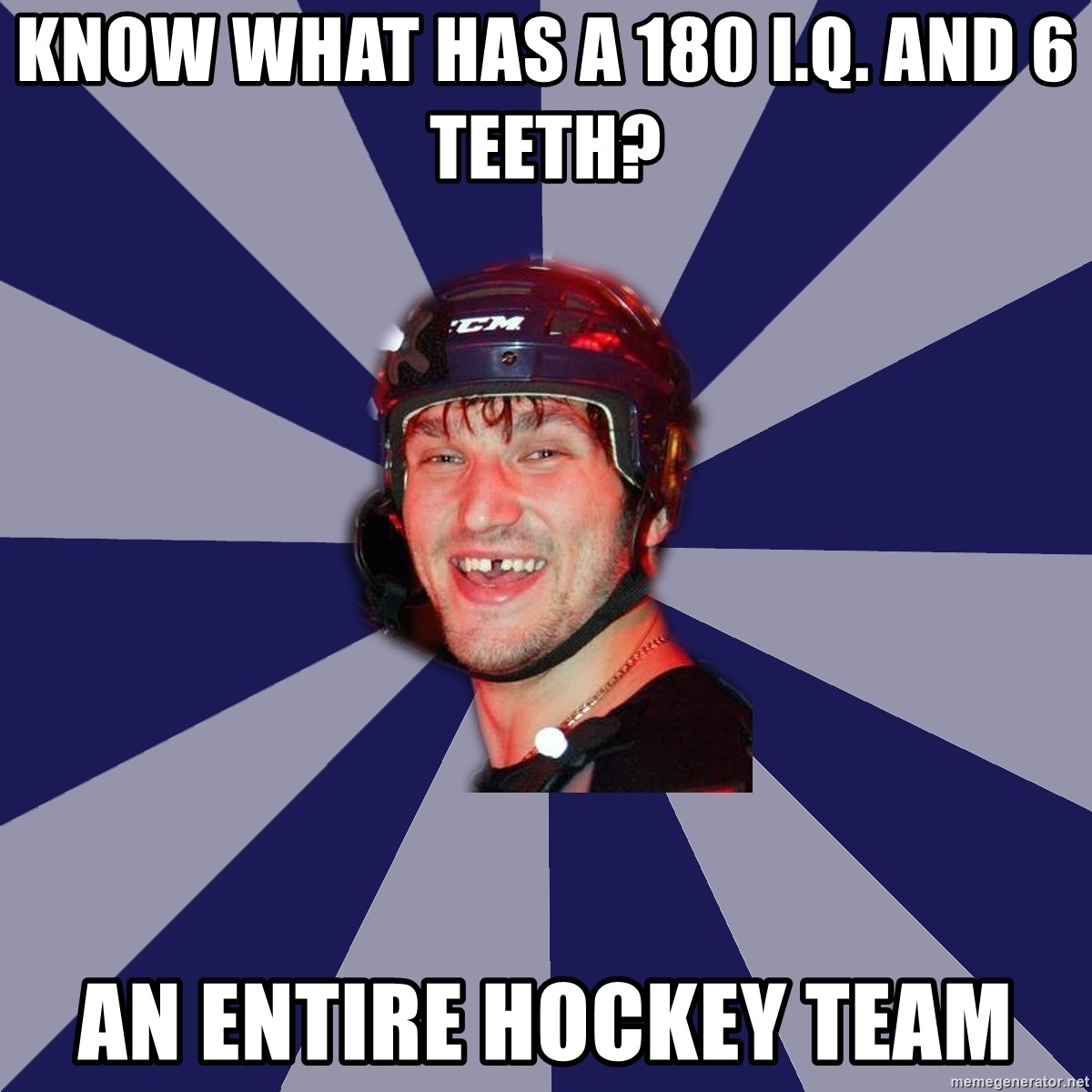 hockey player - Know what has a 180 I.Q. and 6 teeth? An entire Hockey team