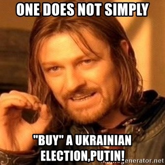 """One Does Not Simply - one does not simply """"buy"""" a ukrainian election,putin!"""