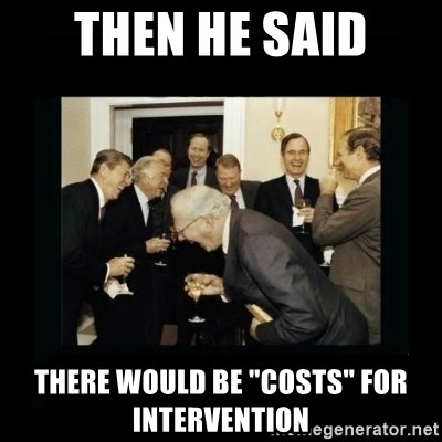 "Rich Men Laughing - then he said There would be ""costs"" for intervention"