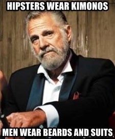 Dos Equis Man - hipsters wear kimonos men wear beards and suits