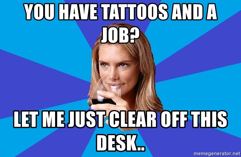 Middle Class Milf - YOU HAVE TATTOOS AND A JOB? LET ME JUST CLEAR OFF THIS DESK..