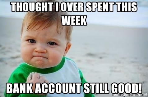 fist pump baby - thought i over spent this week bank account still good!
