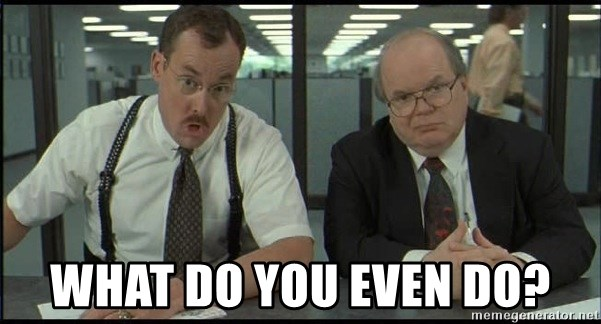 Office space -  What Do You Even Do?
