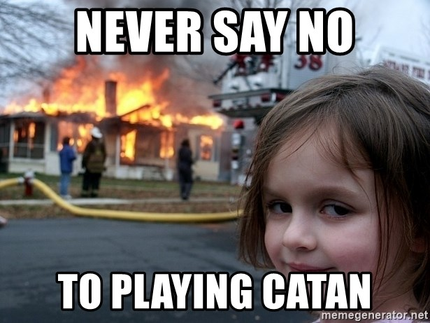 Disaster Girl - Never say no to playing Catan