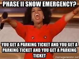 giving oprah - Phase II Snow Emergency? You get a parking ticket and you get a parking ticket and you get a parking ticket
