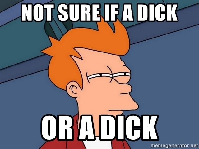 Futurama Fry - Not sure if a dick Or a dick
