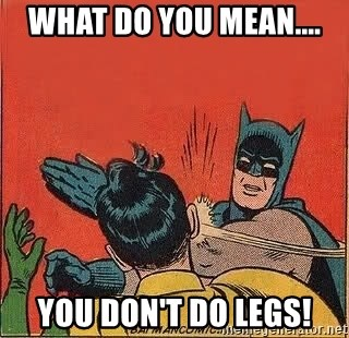 batman slap robin - What do you mean.... You don't do Legs!