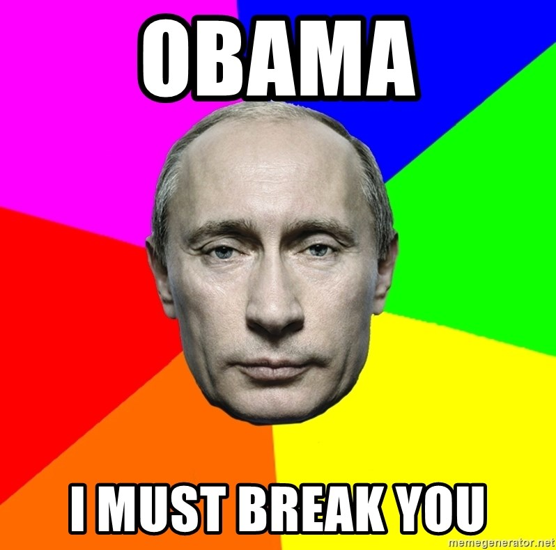 Putin Says - OBAMA I MUST BREAK YOU
