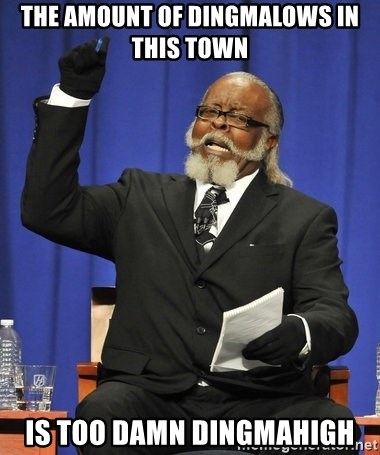 Rent Is Too Damn High - The amount of dingmalows in this town is too damn dingmahigh