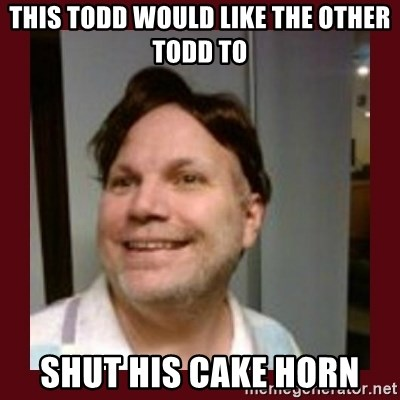 Free Speech Whatley - This Todd Would Like The Other Todd To Shut His Cake Horn