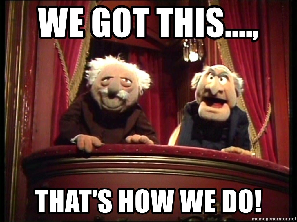 Muppets Old Men - We Got This...., That's How We Do!