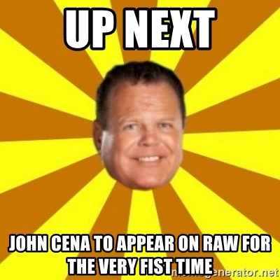 Jerry Lawler - up next john cena to appear on raw for the very fist time
