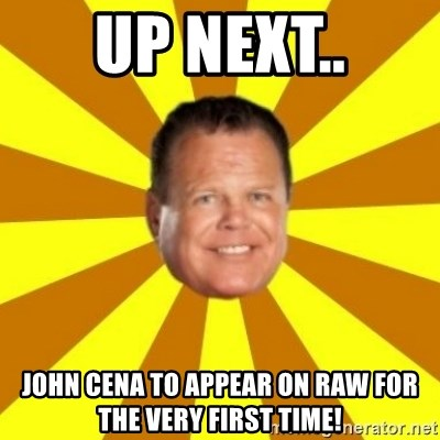 Jerry Lawler - Up Next.. John cena to appear on raw for the very first time!