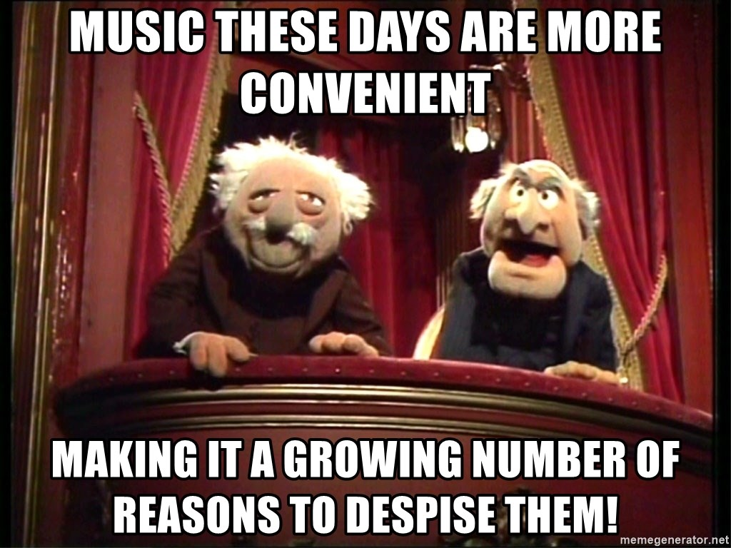Muppets Old Men - music these days are more convenient MAKING IT A GROWING NUMBER OF REASONS TO DESPISE THEM!